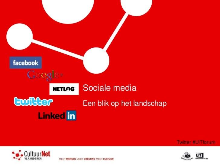 Sociale mediaEen blik op het landschap                            Twitter #UiTforum