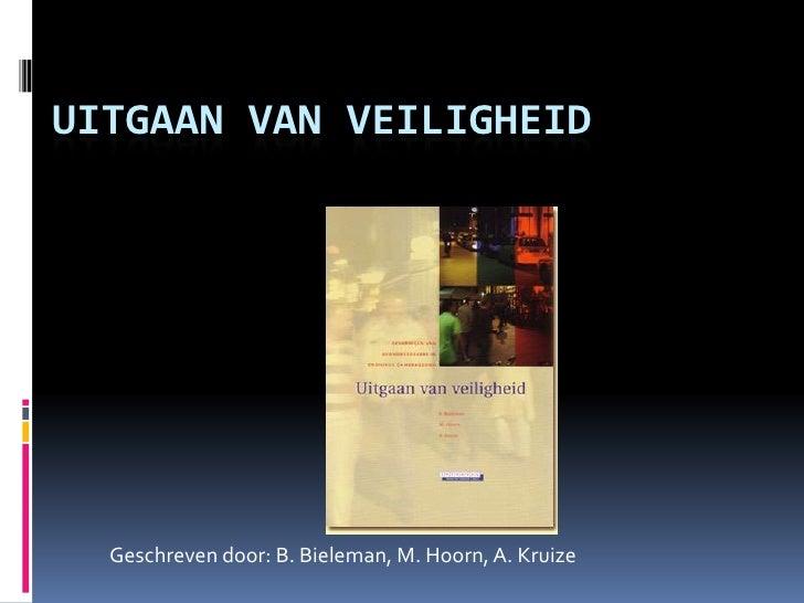 Uitgaan van veiligheid<br />Geschreven door: B. Bieleman, M. Hoorn, A. Kruize<br />
