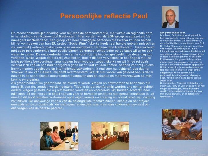 Persoonlijke reflectie Paul De meest opmerkelijke ervaring voor mij, was de persconferentie, met lokale en regionale pers,...