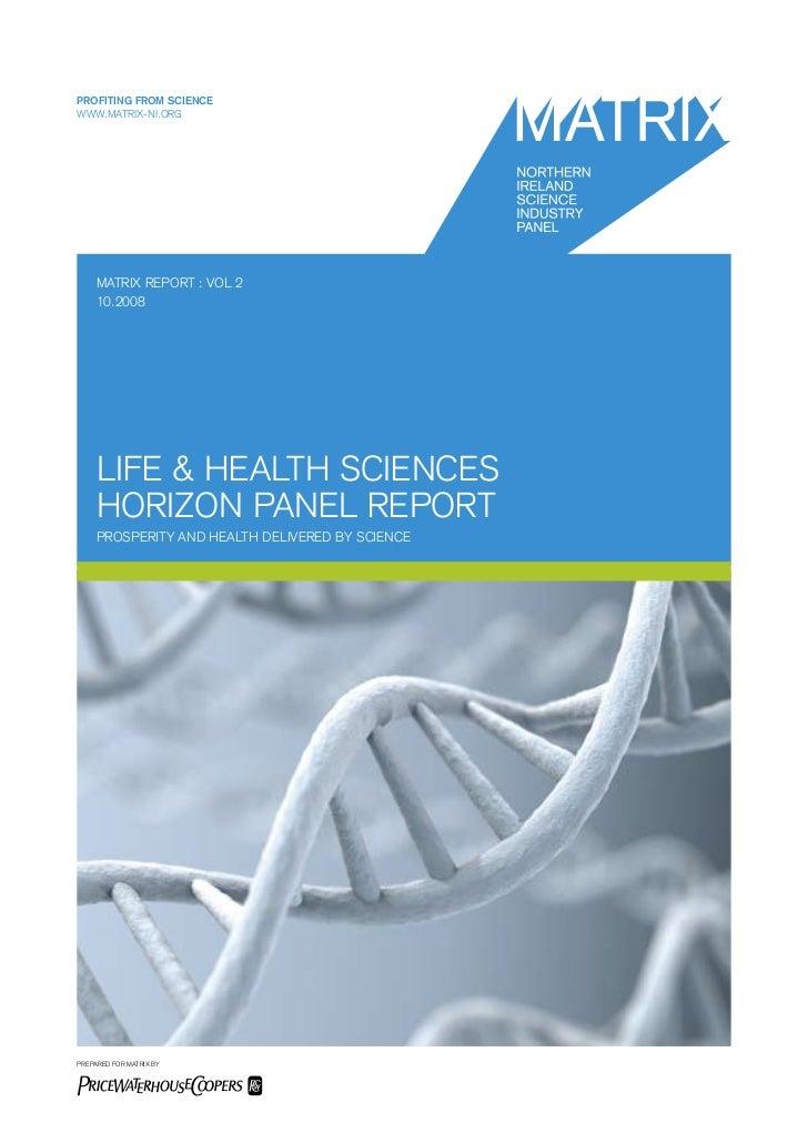 PROFITING FROM SCIENCEWWW.MATRIX-NI.ORG     MATRIX REPORT : VOL 2     10.2008     LIFE & HEALTH SCIENCES     HORIZON PANEL...