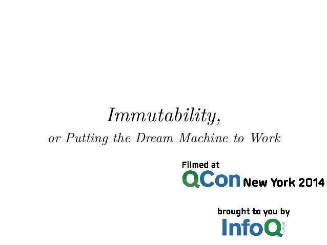 Immutability,  or Putting the Dream Machine to Work