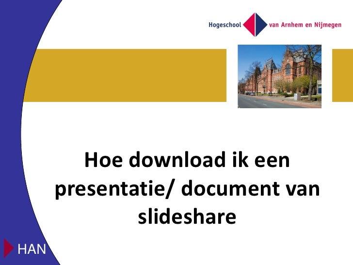 Hoe download ik een      presentatie/ document van              slideshareHAN