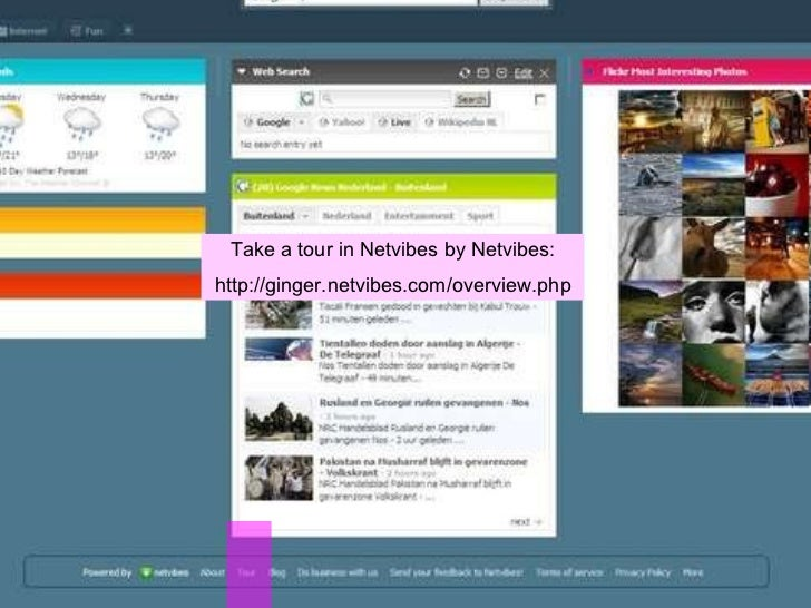 Take a tour in Netvibes by Netvibes: http://ginger.netvibes.com/overview.php