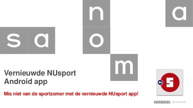 Vernieuwde NUsport Android app Mis niet van de sportzomer met de vernieuwde NUsport app!
