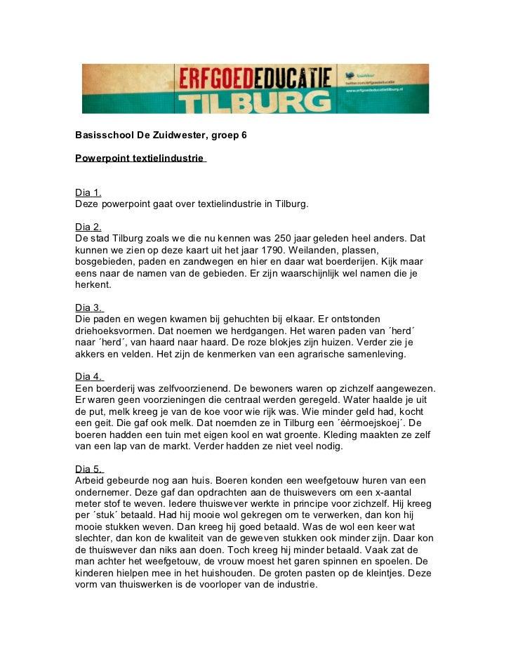 Basisschool De Zuidwester, groep 6Powerpoint textielindustrieDia 1.Deze powerpoint gaat over textielindustrie in Tilburg.D...