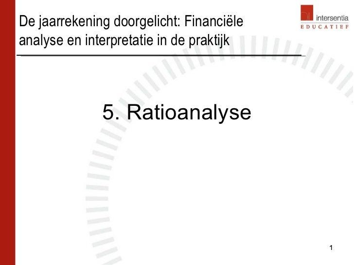 5. Ratioanalyse De jaarrekening doorgelicht: Financiële analyse en interpretatie in de praktijk