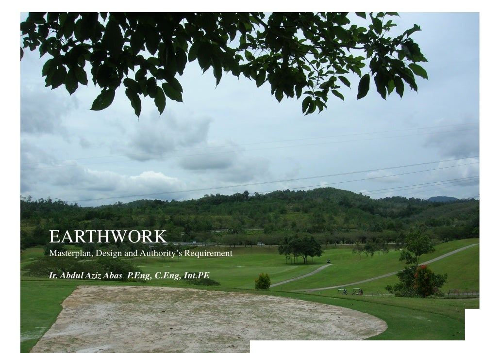 EARTHWORK Masterplan, Design and Authority's Requirement  Ir. Abdul Aziz Abas P.Eng, C.Eng, Int.PE     1