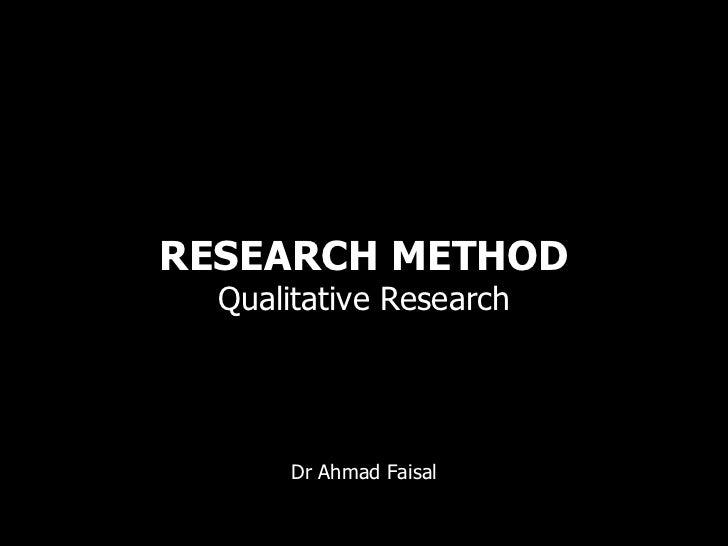 RESEARCH METHOD  Qualitative Research       Dr Ahmad Faisal