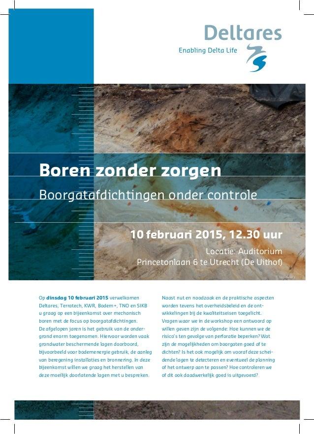 10 februari 2015, 12.30 uur Locatie: Auditorium Princetonlaan 6 te Utrecht (De Uithof) Boren zonder zorgen Boorgatafdichti...