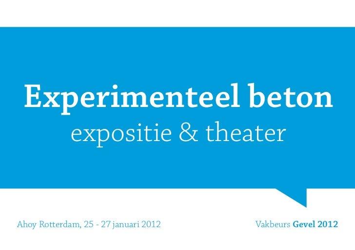 Experimenteel beton             expositie & theaterAhoy Rotterdam, 25 - 27 januari 2012   Vakbeurs Gevel 2012