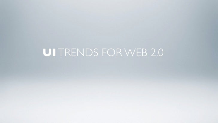 UI TRENDS FOR WEB 2.0