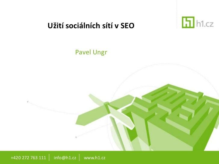 Užití sociálních sítí v SEO                             Pavel Ungr+420 272 763 111    info@h1.cz   www.h1.cz