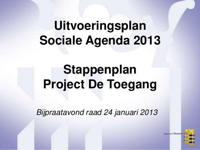 UitvoeringsplanSociale Agenda 2013    Stappenplan Project De ToegangBijpraatavond raad 24 januari 2013