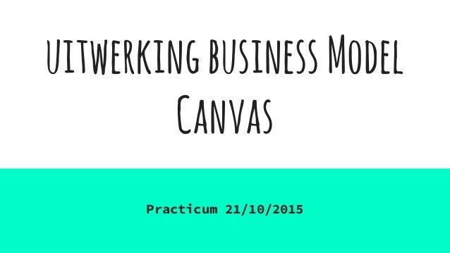 uitwerkingbusinessModel Canvas Practicum 21/10/2015
