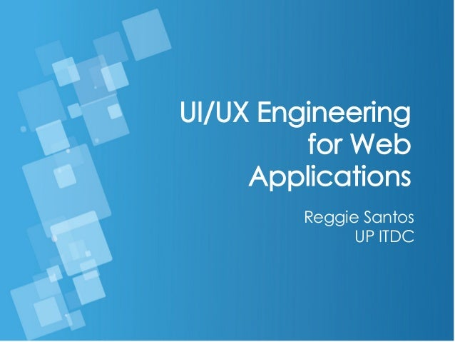 UI/UX Engineering for Web Applications Reggie Santos UP ITDC