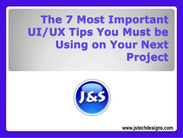 The 7 Most Important UI/UX Tips You Must be Using on Your Next Project  www.jstechdesigns.com