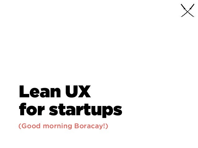 Lean UX for startups (Good morning Boracay!)