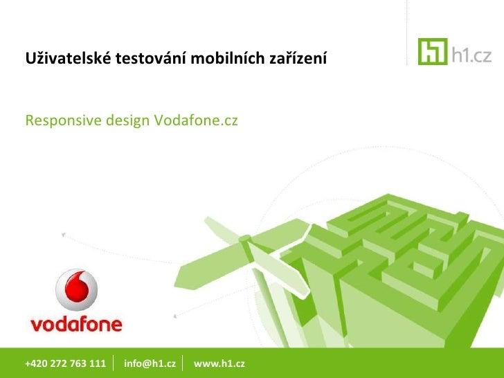 Uživatelské testování mobilních zařízeníResponsive design Vodafone.cz+420 272 763 111   info@h1.cz   www.h1.cz
