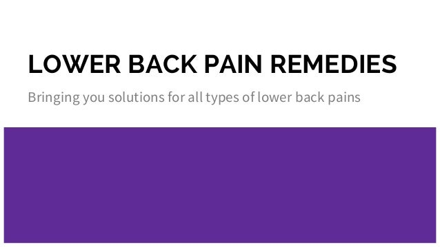 LOWER BACK PAIN REMEDIES Bringing you solutions for all types of lower back pains
