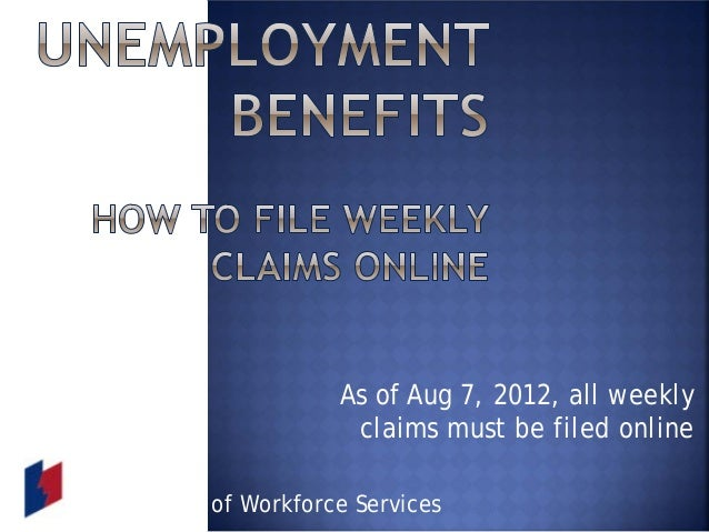 As of Aug 7, 2012, all weekly claims must be filed online Department of Workforce Services
