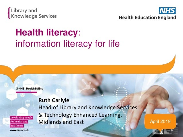 Health literacy: information literacy for life April 2019 @NHS_HealthEdEng Ruth Carlyle Head of Library and Knowledge Serv...