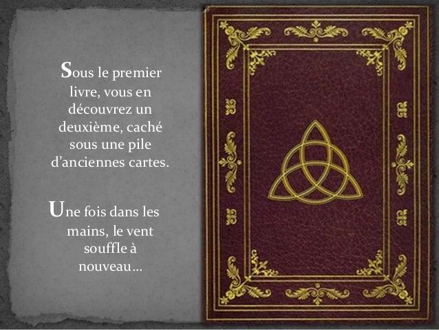 Sous le premier livre, vous en découvrez un deuxième, caché sous une pile d'anciennes cartes. Une fois dans les mains, le ...