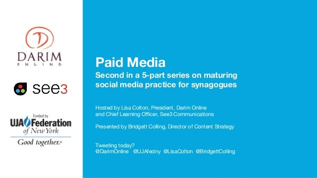 Paid Media Second in a 5-part series on maturing social media practice for synagogues Hosted by Lisa Colton, President, Da...