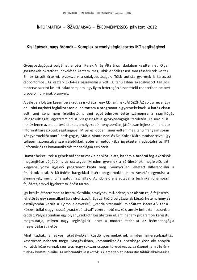 INFORMATIKA – SZAKMAISÁG – EREDMÉNYESSÉG pályázat - 2012 INFORMATIKA – SZAKMAISÁG – EREDMÉNYESSÉG pályázat -2012 Kis lépés...
