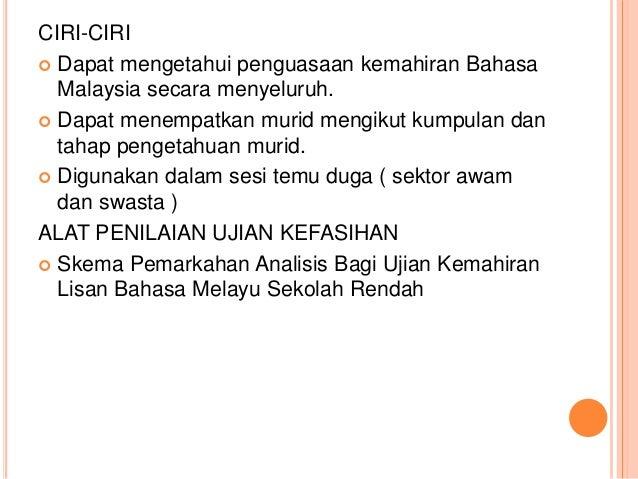 CIRI-CIRI  Dapat mengetahui penguasaan kemahiran Bahasa Malaysia secara menyeluruh.  Dapat menempatkan murid mengikut ku...
