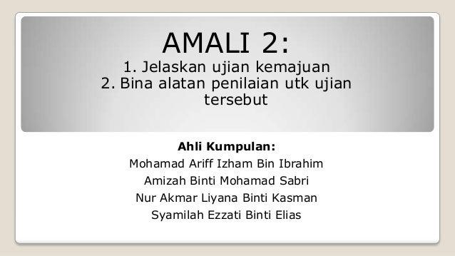 AMALI 2:   1. Jelaskan ujian kemajuan2. Bina alatan penilaian utk ujian              tersebut          Ahli Kumpulan:   Mo...