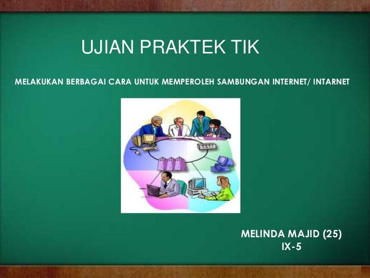 UJIAN PRAKTEK TIKMELAKUKAN BERBAGAI CARA UNTUK MEMPEROLEH SAMBUNGAN INTERNET/ INTARNET                                    ...