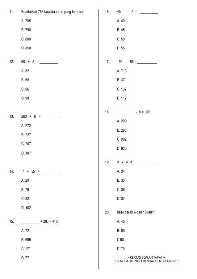 11. Bundarkan 788 kepada ratus yang terdekat A. 785 B. 790 C. 800 D. 850 12. 60 + 8 = __________ A. 52 B. 68 C. 86 D. 98 1...
