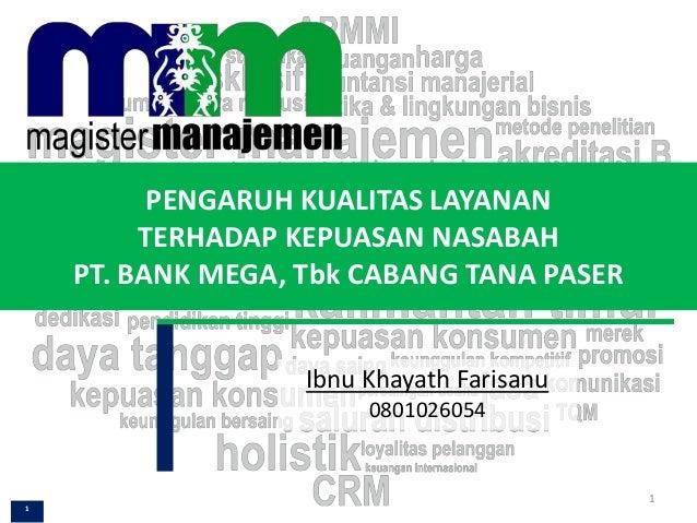 PENGARUH KUALITAS LAYANAN TERHADAP KEPUASAN NASABAH PT. BANK MEGA, Tbk CABANG TANA PASER Ibnu Khayath Farisanu 0801026054 ...