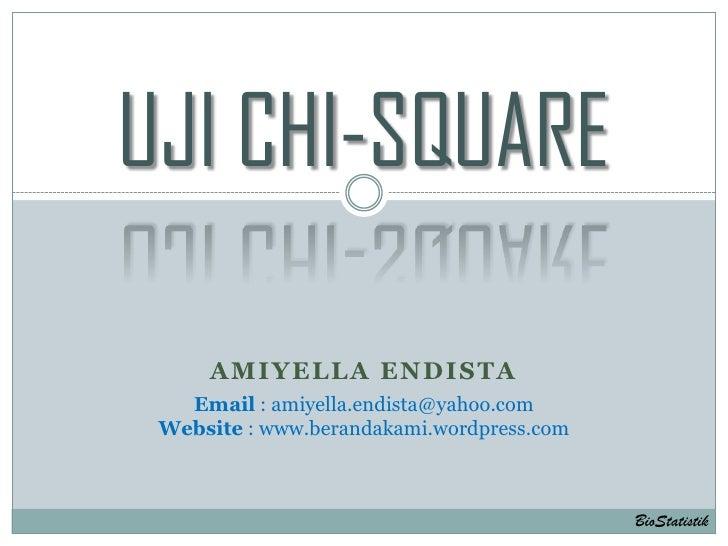 UJI CHI-SQUARE       AMIYELLA ENDISTA    Email : amiyella.endista@yahoo.com  Website : www.berandakami.wordpress.com      ...