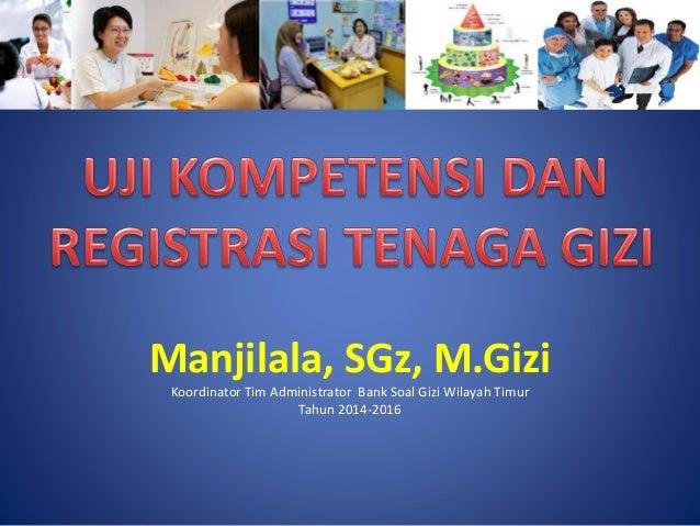 Manjilala, SGz, M.Gizi Koordinator Tim Administrator Bank Soal Gizi Wilayah Timur Tahun 2014-2016