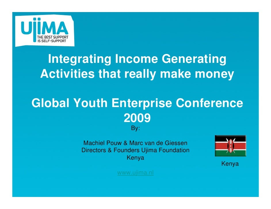 Integrating Income Generating  Activities that really make money  Global Youth Enterprise Conference                2009  ...