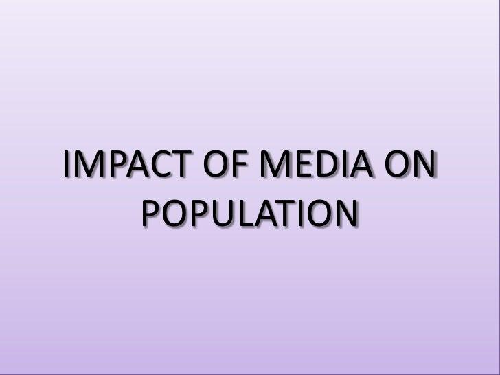 IMPACT OF MEDIA ON POPULATION<br />