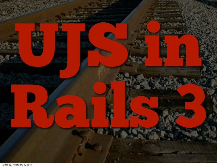UJS in      Rails 3Tuesday, February 1, 2011