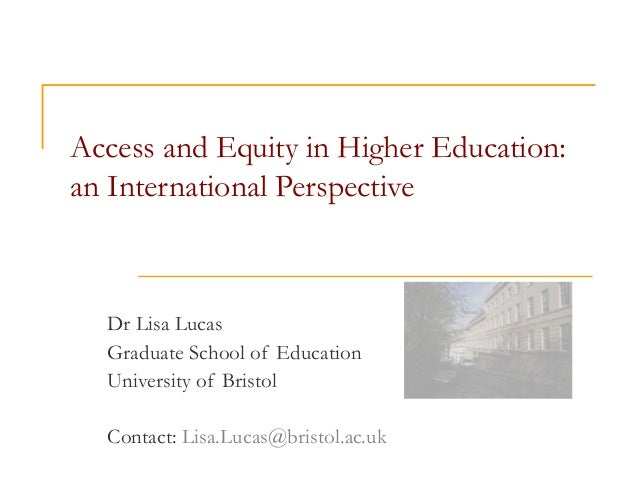 Access and Equity in Higher Education: an International Perspective Dr Lisa Lucas Graduate School of Education University ...
