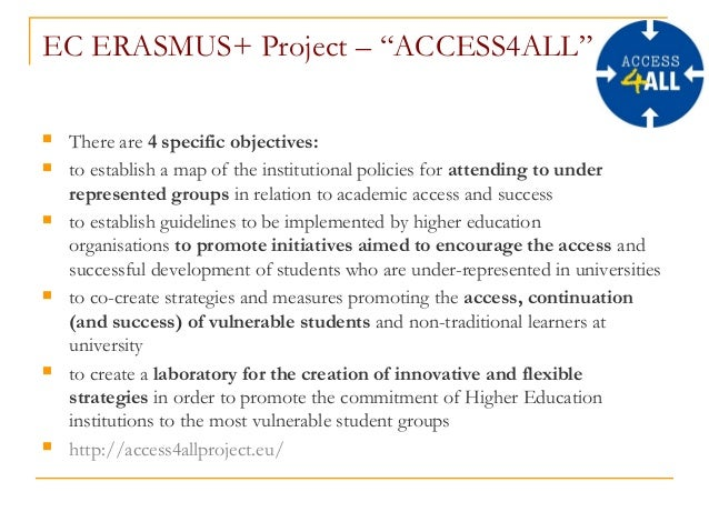 """EC ERASMUS+ Project – """"ACCESS4ALL""""  There are4 specific objectives:  to establish a map of the institutional policies f..."""