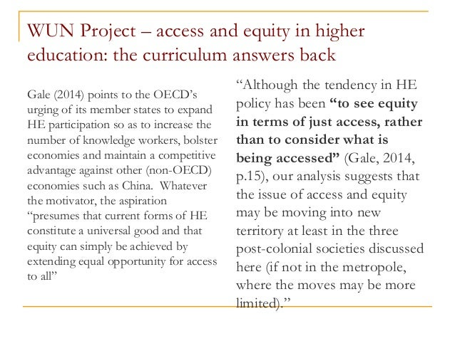 WUN Project – access and equity in higher education: the curriculum answers back Gale (2014) points to the OECD's urging o...