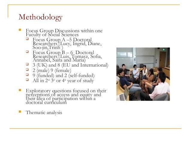 Methodology  Focus Group Discussions within one Faculty of Social Sciences  Focus Group A –5 Doctoral Researchers (Lucy,...
