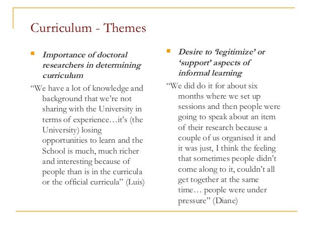 """Curriculum - Themes  Importance of doctoral researchers in determining curriculum """"We have a lot of knowledge and backgro..."""