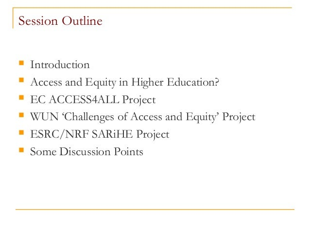 Session Outline  Introduction  Access and Equity in Higher Education?  EC ACCESS4ALL Project  WUN 'Challenges of Acces...