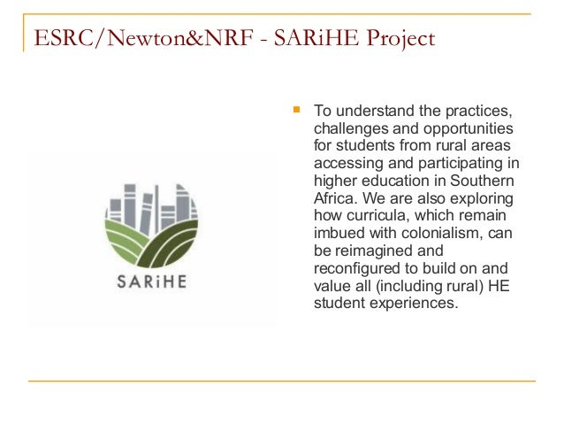 ESRC/Newton&NRF - SARiHE Project  To understand the practices, challenges and opportunities for students from rural areas...