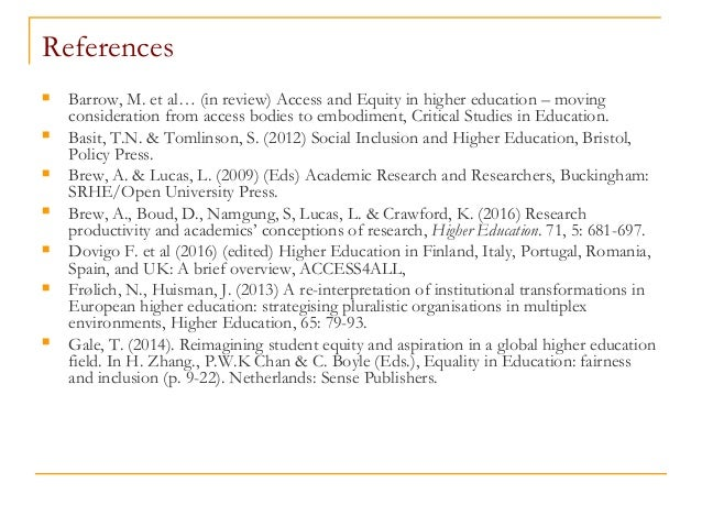References  Barrow, M. et al… (in review) Access and Equity in higher education – moving consideration from access bodies...