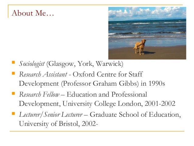 About Me…  Sociologist (Glasgow, York, Warwick)  Research Assistant - Oxford Centre for Staff Development (Professor Gra...