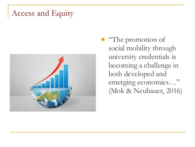 """Access and Equity  """"The promotion of social mobility through university credentials is becoming a challenge in both devel..."""