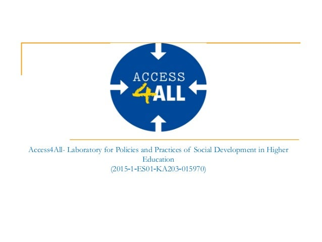 Access4All- Laboratory for Policies and Practices of Social Development in Higher Education (2015 1 ES01 KA203 015970)‐ ‐ ...