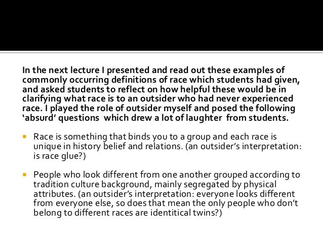 In the next lecture I presented and read out these examples of commonly occurring definitions of race which students had g...